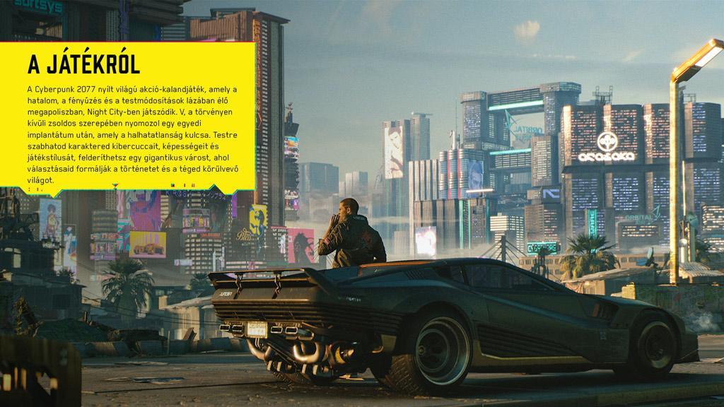 /><br /><br />A Cyberpunk 2077 a CD Projekt RED (The Witcher 3: Wild Hunt) új, nagyszabású, nyílt világú akciójátéka, amely egy futurisztikus nagyvárosban, Night City-ben játszódik. A főhős V, egy törvényen kívüli hacker és zsoldos, akinek a bőrébe bújva kell megszerezned egy különleges kibernetikus implantátumot, amely a mondák szerint örök életet biztosít. A CD Projekt RED minden szempontból új szintre emeli a nyílt világú szerepjátékokat, a Cyberpunk 2077 nagyobb, sűrűbb és összetettebb játék, mint bármi, amit a stúdió eddig készített!<br /><br /></p> <p><img src=